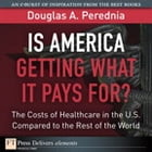 Is America Getting What it Pays For? The Costs of Healthcare in the U.S. Compared to the Rest of the World by Douglas A. Perednia