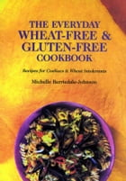 The Everyday Wheat-Free and Gluten-Free Cookbook: Recipes for Coeliacs & Wheat Intolerants by Michelle Berriedale-Johnson