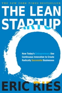 The Lean Startup: How Today's Entrepreneurs Use Continuous Innovation to Create Radically…