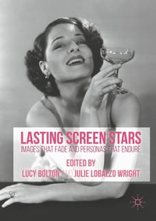 Lasting Screen Stars: Images that Fade and Personas that Endure