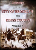 A History of the City of Brooklyn and Kings County (Volume I) by Stephen M. Ostrander