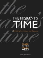 The Migrant's Time: Rethinking Art History and Diaspora by Saloni Mathur