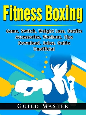 Fitness Boxing Game, Switch, Weight Loss, Outfits, Accessories, Workout, Tips, Download, Jokes, Guide Unofficial by Guild Master