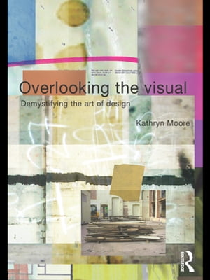 Overlooking the Visual Demystifying the Art of Design