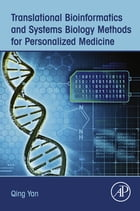 Translational Bioinformatics and Systems Biology Methods for Personalized Medicine by Qing Yan