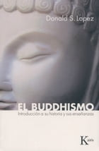 El buddhismo: Introduccion a su historia y sus ensenanzas by Donald S. Lopez