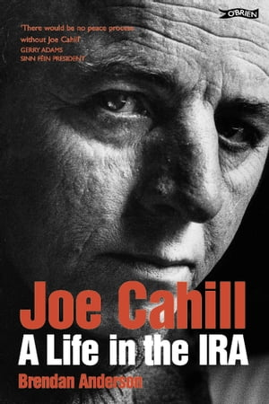 Joe Cahill A Life in the IRA