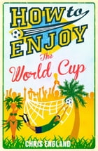 How to Enjoy the World Cup by Chris England