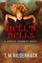 Hell's Bells - A Justice Security Novel by T. M. Bilderback