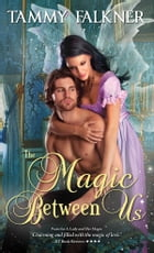 The Magic Between Us by Tammy Falkner