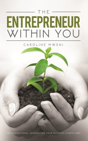 The Entrepreneur within You: The inspirational journey for your business starts here by Caroline Mweni