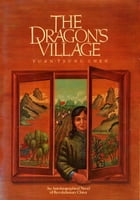 The Dragon's Village: An Autobiographical Novel of Revolutionary China by Yuan-Tsung Chen