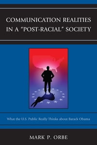 "Communication Realities in a ""Post-Racial"" Society: What the U.S. Public Really Thinks of President…"