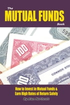 The Mutual Funds Book: How to Invest in Mutual Funds & Earn High Rates of Returns Safely by Alan Northcott
