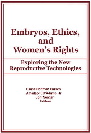 Embryos,  Ethics,  and Women's Rights Exploring the New Reproductive Technologies