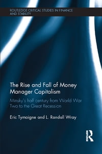 The Rise and Fall of Money Manager Capitalism: Minsky's half century from world war two to the…