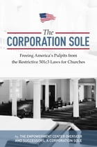 Corporation Sole: Freeing Americas Pulpits and ENDING the restrictive 501c3 laws for Churches by Joshua Kenny-Greenwood
