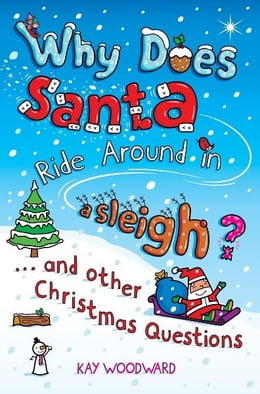Book Why Does Santa Ride Around in a Sleigh?: . . . and Other Christmas Questions by Kay Woodward