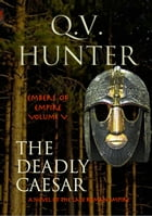 The Deadly Caesar, a Novel of the Late Roman Empire by Q. V. Hunter