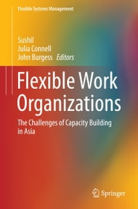 Flexible Work Organizations: The Challenges of Capacity Building in Asia