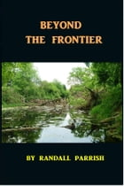 Beyond the Frontier by Randall Parrish