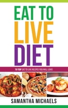 Eat To Live Diet Reloaded : 70 Top Eat To Live Recipes You Will Love ! by Samantha Michaels