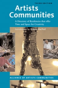 Artists Communities: A Directory of Residencies that Offer time and Space for Creativity