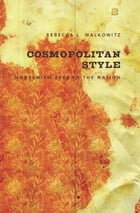Cosmopolitan Style: Modernism Beyond the Nation by Rebecca Walkowitz