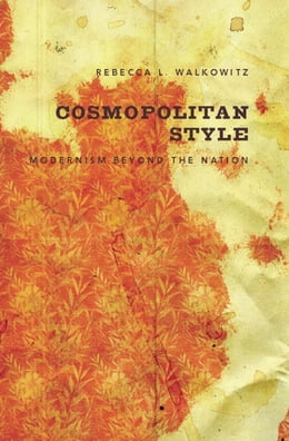 Book Cosmopolitan Style: Modernism Beyond the Nation by Rebecca L. Walkowitz