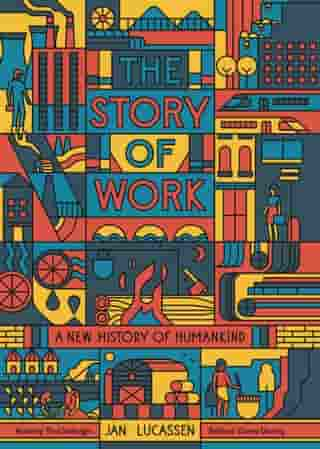 The Story of Work: A New History of Humankind by Jan Lucassen