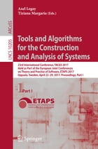 Tools and Algorithms for the Construction and Analysis of Systems: 23rd International Conference, TACAS 2017, Held as Part of the European Joint Confe by Axel Legay