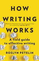 How Writing Works: A field guide to effective writing by Roslyn Petelin