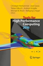 Tools for High Performance Computing 2016: Proceedings of the 10th International Workshop on Parallel Tools for High Performance Computing, Oct by Christoph Niethammer