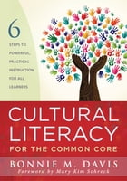 Cultural Literacy for the Common Core: Six Steps to Powerful Practical Instruction for All Learners by Bonnie M. Davis