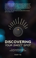 Discovering Your Sweet Spot: A Soul-searching Guide for Creating the Life You Really Want by Rajiv Vij
