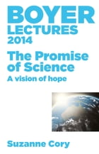 Boyer Lectures 2014: The Promise of Science - A Vision of Hope