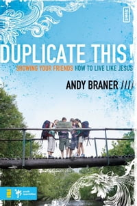 Duplicate This!: Showing Your Friends How to Live Like Jesus