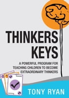 Thinkers Keys: A powerful program for teaching children to become extraordinary thinkers by Tony Ryan