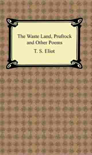 The Waste Land, Prufrock and Other Poems