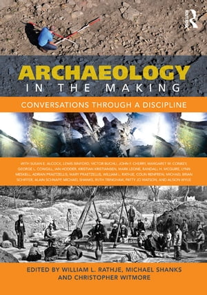 Archaeology in the Making Conversations through a Discipline