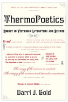 ThermoPoetics: Energy in Victorian Literature and Science by Barri J. Gold