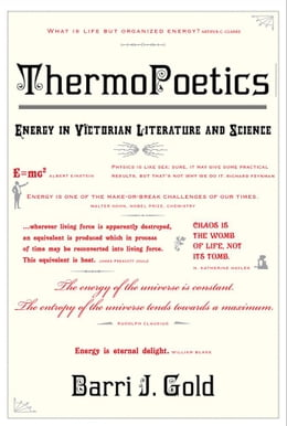 Book ThermoPoetics: Energy in Victorian Literature and Science by Barri J. Gold