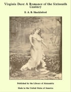 Virginia Dare: A Romance of the Sixteenth Century by E. A. B. Shackleford