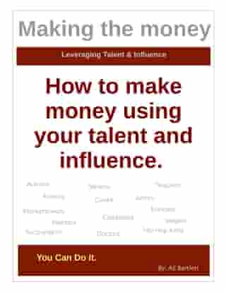 Making the Money, how to make Money using your Talent and Influence.