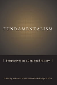 Fundamentalism: Perspectives on a Contested History