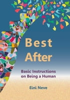 Best After: Basic Instructions on Being a Human by Eini Neve