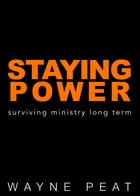 Staying Power: Surviving ministry long term by Wayne Peat