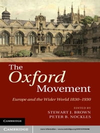 The Oxford Movement: Europe and the Wider World 1830–1930
