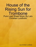 House of the Rising Sun for Trombone - Pure Lead Sheet Music By Lars Christian Lundholm by Lars Christian Lundholm