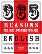 365 Reasons to be Proud to be English: Magical Moments in England's History by Richard Happer